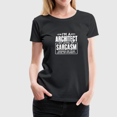 I'm an Architect My Level of Sarcasm Depends on your Level of Stupidity - Women's Premium T-Shirt