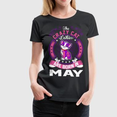 The Crazy Cat Ladies Are Born In May - Women's Premium T-Shirt