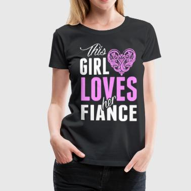 This Girl Loves Her Fiance - Women's Premium T-Shirt