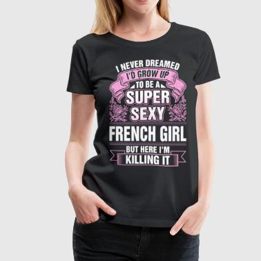 Super Sexy French Girl Killing It - Women's Premium T-Shirt
