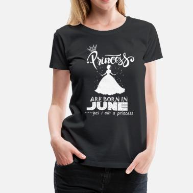 Princess Are Born In June Princess are born in JUNE - Women's Premium T-Shirt