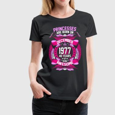 Princesses Are Born On December 1977 40 Years - Women's Premium T-Shirt
