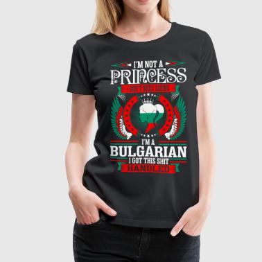 Im Not Princess Bulgarian - Women's Premium T-Shirt