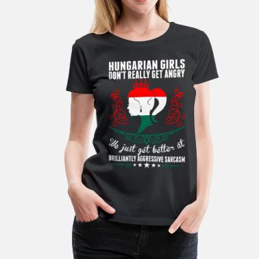 Hungarian Hungarian Girls Dont Really Get Angry Brilliant Ag - Women's Premium T-Shirt