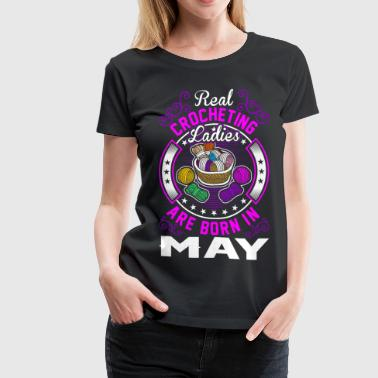 Real Crocheting Ladies Are Born In May - Women's Premium T-Shirt