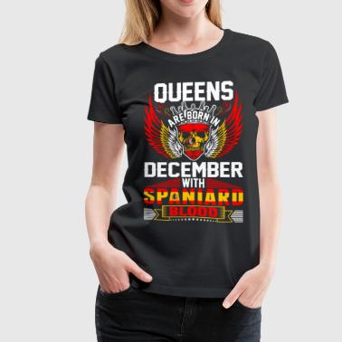 Queens Are Born In December With Spaniard Blood - Women's Premium T-Shirt