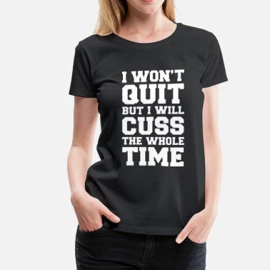 I wont guit but I will cuss the whole time nerd t - Women's Premium T-Shirt