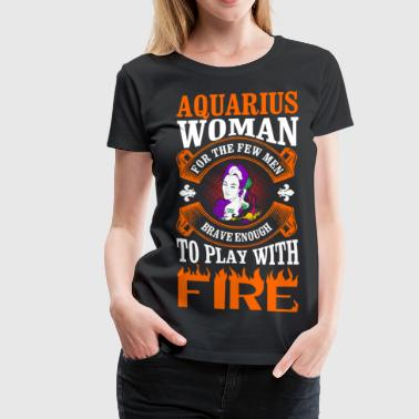 Aquarius Woman For The Few Men - Women's Premium T-Shirt