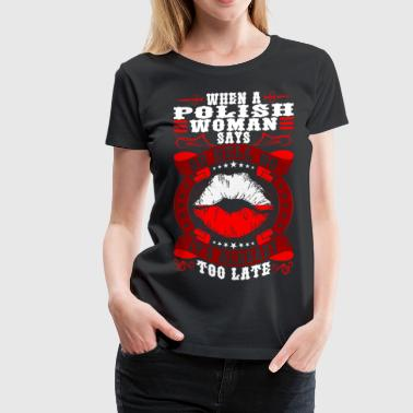 Polish Woman Says Hell Too Late - Women's Premium T-Shirt