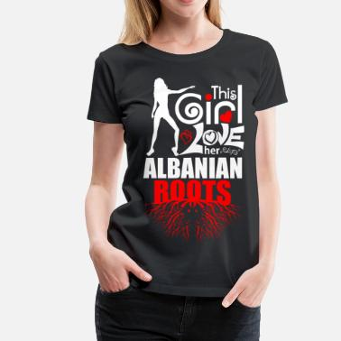 Proud Albanian Roots This Girl Loves her Albanian Roots  - Women's Premium T-Shirt