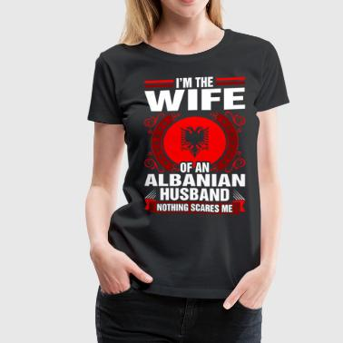 Albanian Im The Wife Of An Albanian Husband - Women's Premium T-Shirt