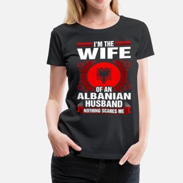 Albanian Wife Im The Wife Of An Albanian Husband - Women's Premium T-Shirt