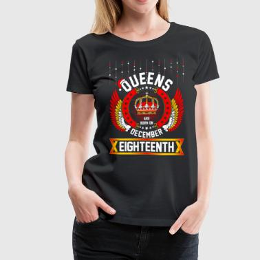 Queens Born Dec Eighteenth - Women's Premium T-Shirt