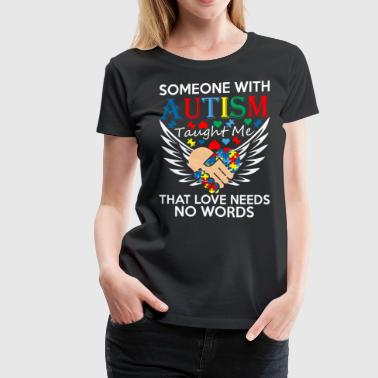 Love Needs No Words Someone With Autism Taught Me Love Needs No Words - Women's Premium T-Shirt