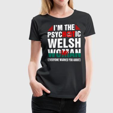 Im The Psychotic Welsh Woman - Women's Premium T-Shirt
