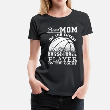 Cute Basketball Proud Mom Of Cute Basketball Player - Women's Premium T-Shirt