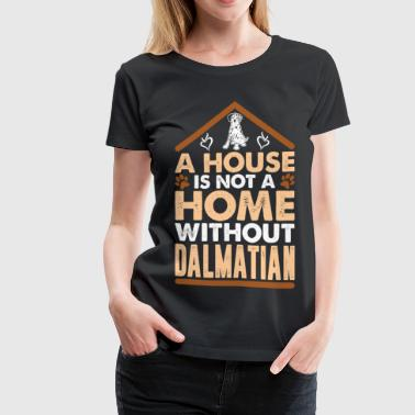 House Keeper A House Is Not A Home Without Dalmatian - Women's Premium T-Shirt