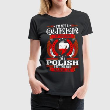 Polish Lady Im Not A Queen Im A Polish - Women's Premium T-Shirt