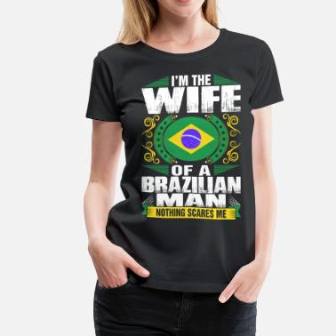 Brazilian Girlfriend Im Brazilian Man Wife - Women's Premium T-Shirt