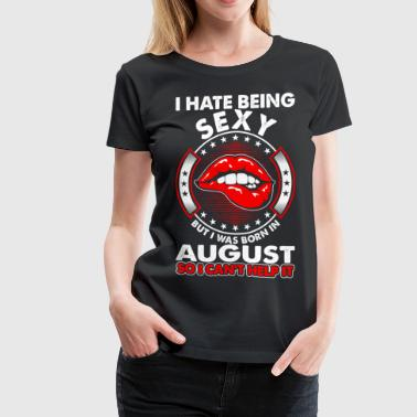 I Hate Being Sexy August - Women's Premium T-Shirt