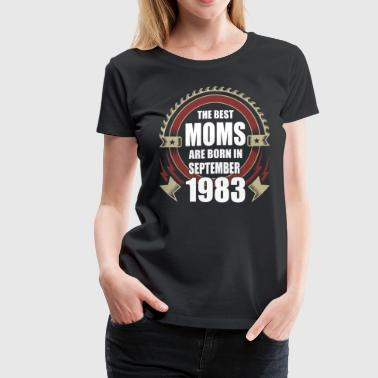 September 1983 The Best Moms are Born in September 1983 - Women's Premium T-Shirt