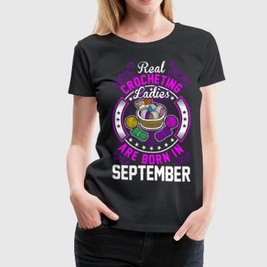 Real Crocheting Ladies Are Born In September - Women's Premium T-Shirt