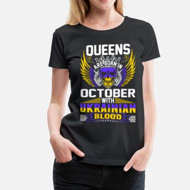 Woman Born In October Queens Are Born In October With Ukrainian Blood - Women's Premium T-Shirt