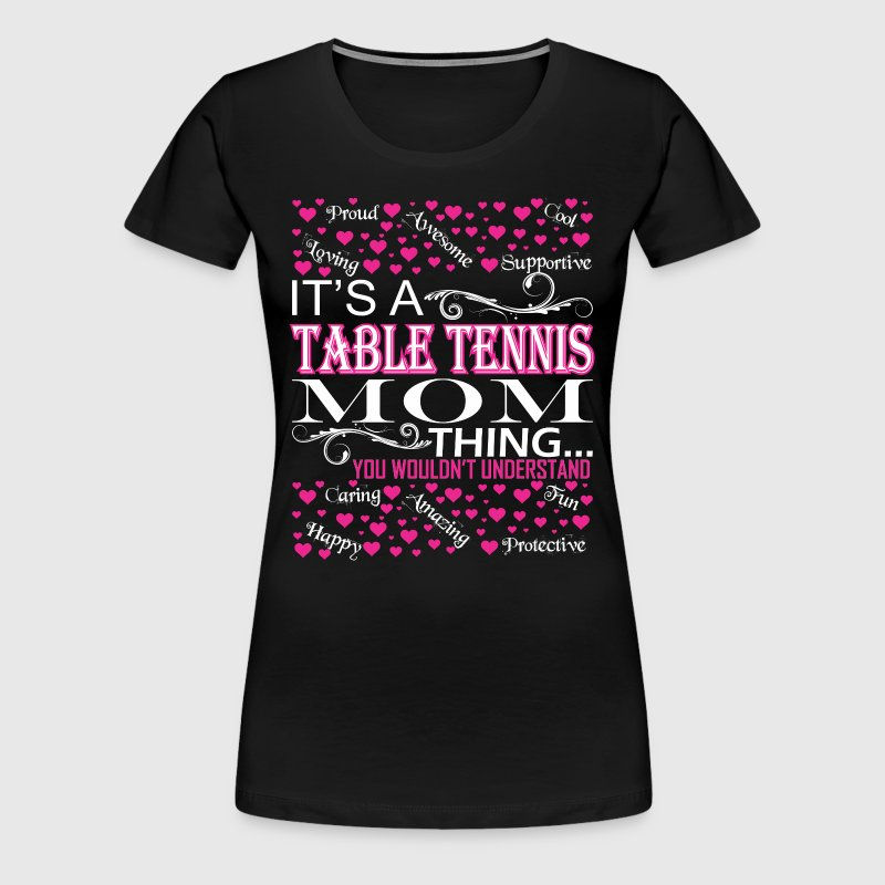 Its A Table Tennis Mom Things Wouldnt Understand - Women's Premium T-Shirt
