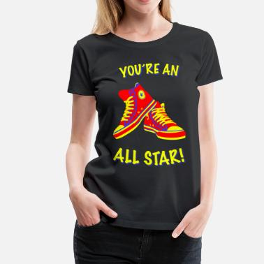 Allstar Pop Art Youre An All Star - Women's Premium T-Shirt