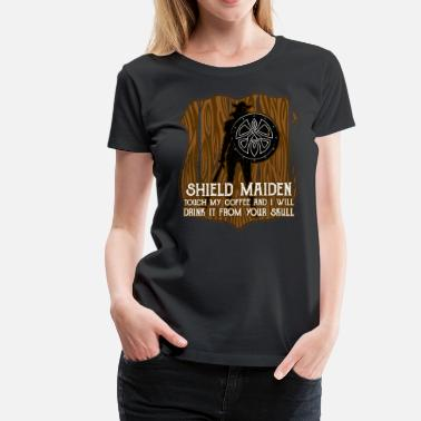 Shield Maiden Funny Viking Shield Maiden Don't Touch My Coffee - Women's Premium T-Shirt