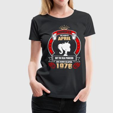 1978 April Princess are Born in April But Only Real Princess  - Women's Premium T-Shirt