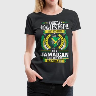 Jamaican Lady Im Not A Queen Im A Jamaican - Women's Premium T-Shirt