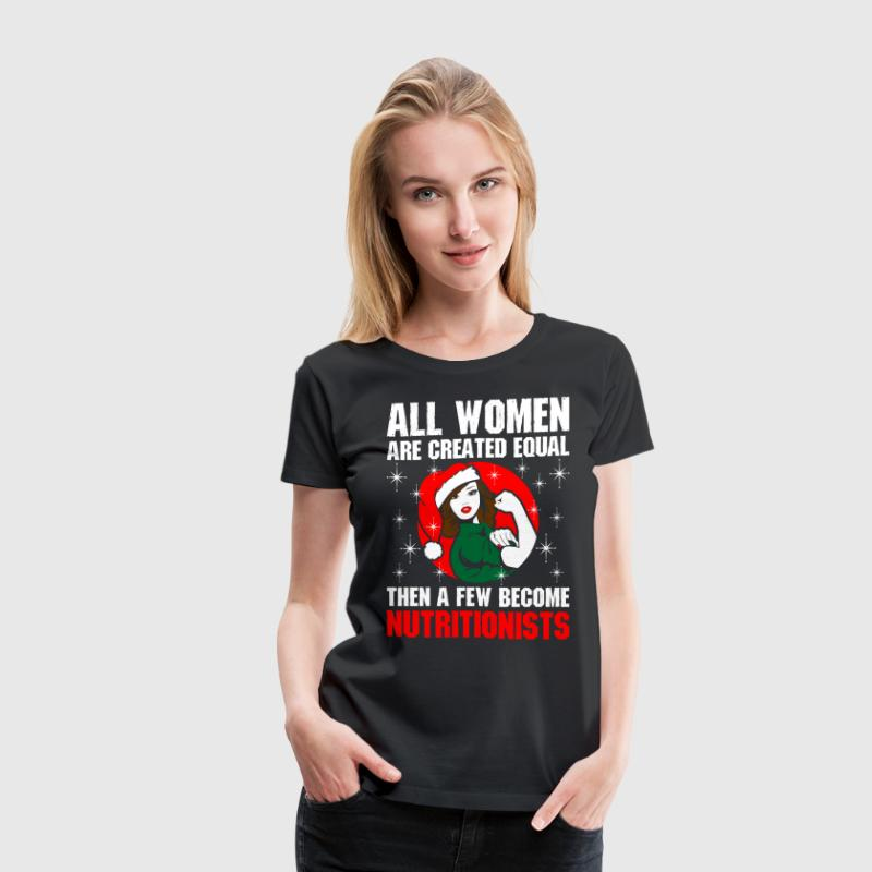 All Women Are Created Equal The A Few Become Nutri - Women's Premium T-Shirt