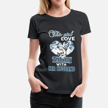 Fishing Tournaments This girl loves fishing with her husband - Women's Premium T-Shirt