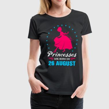 princesses are born in 26 August - Women's Premium T-Shirt