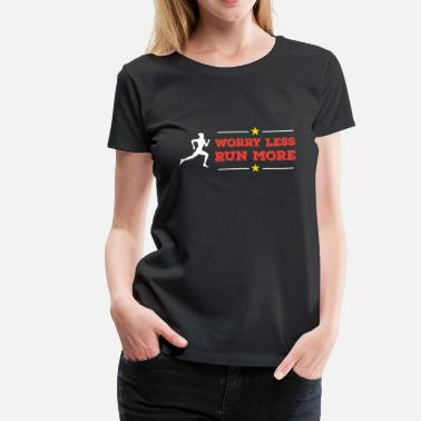 Worry Less Worry Less Run More - Women's Premium T-Shirt