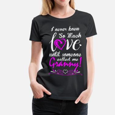 Wrong I Never Knew Love Call me Granny - Women's Premium T-Shirt