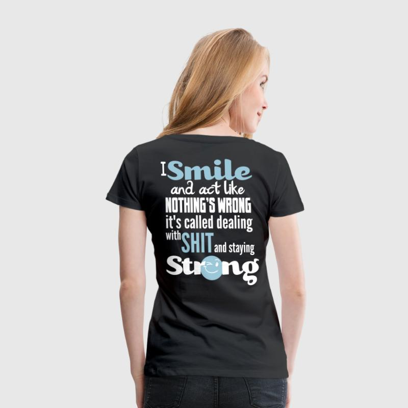 I smile and act like nothing's wrong, it's called  - Women's Premium T-Shirt