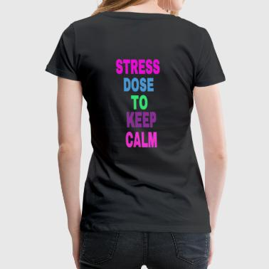 stress dose to keep calm - Women's Premium T-Shirt