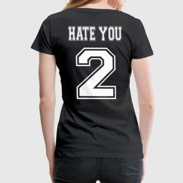 HATE YOU - Women's Premium T-Shirt