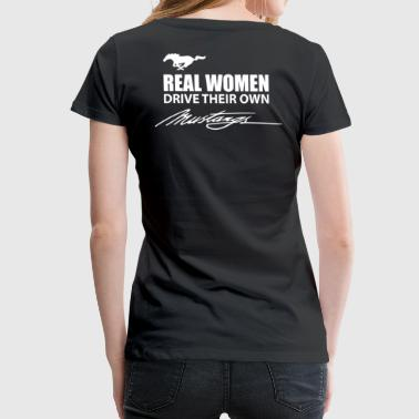 REAL WOMEN DRIVE THEIR OWN MUSTANGS - Women's Premium T-Shirt