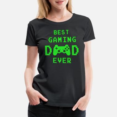 Geek Best Gaming Dad Ever Father Father's Day gaming - Women's Premium T-Shirt
