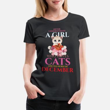 February Girlfriend A Women Who Loves Cats And Was Born In December  - Women's Premium T-Shirt