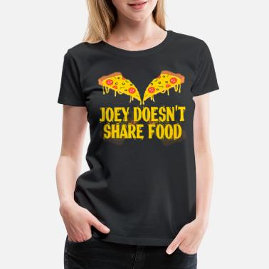 04ea2a96 A Nice Share Tee For A Sharing You Joey Doesn't - Women&. New. Women's  Premium ...