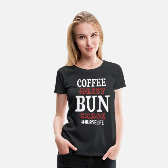 Funny T-Shirts - coffee messy bun chaos nurse nurselife nursing fun - Women's Premium T-Shirt black