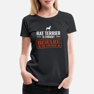 Gag Rat Terrier Beware Of Dog Owner Gag Gift - Women's Premium T-Shirt