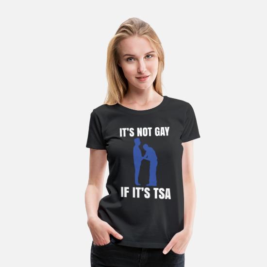 26b595e7de Lesbian T-Shirts - Its Not Gay If Its Tsa Shirt Funny Airport - Women's