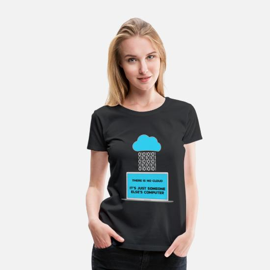 Coder T-Shirts - Developer Software-Developer There is no Cloud - Women's Premium T-Shirt black