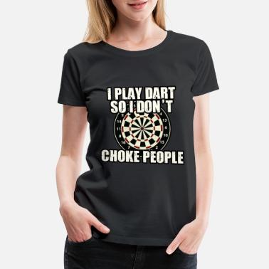 Tight I play Darts so I don´t choke people Funny Gift - Women's Premium T-Shirt