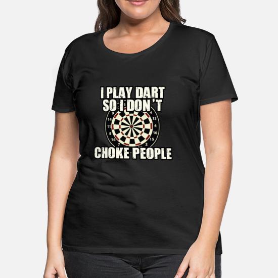 ea8bf374 I play Darts so I don´t choke people Funny Gift Women's Premium T ...